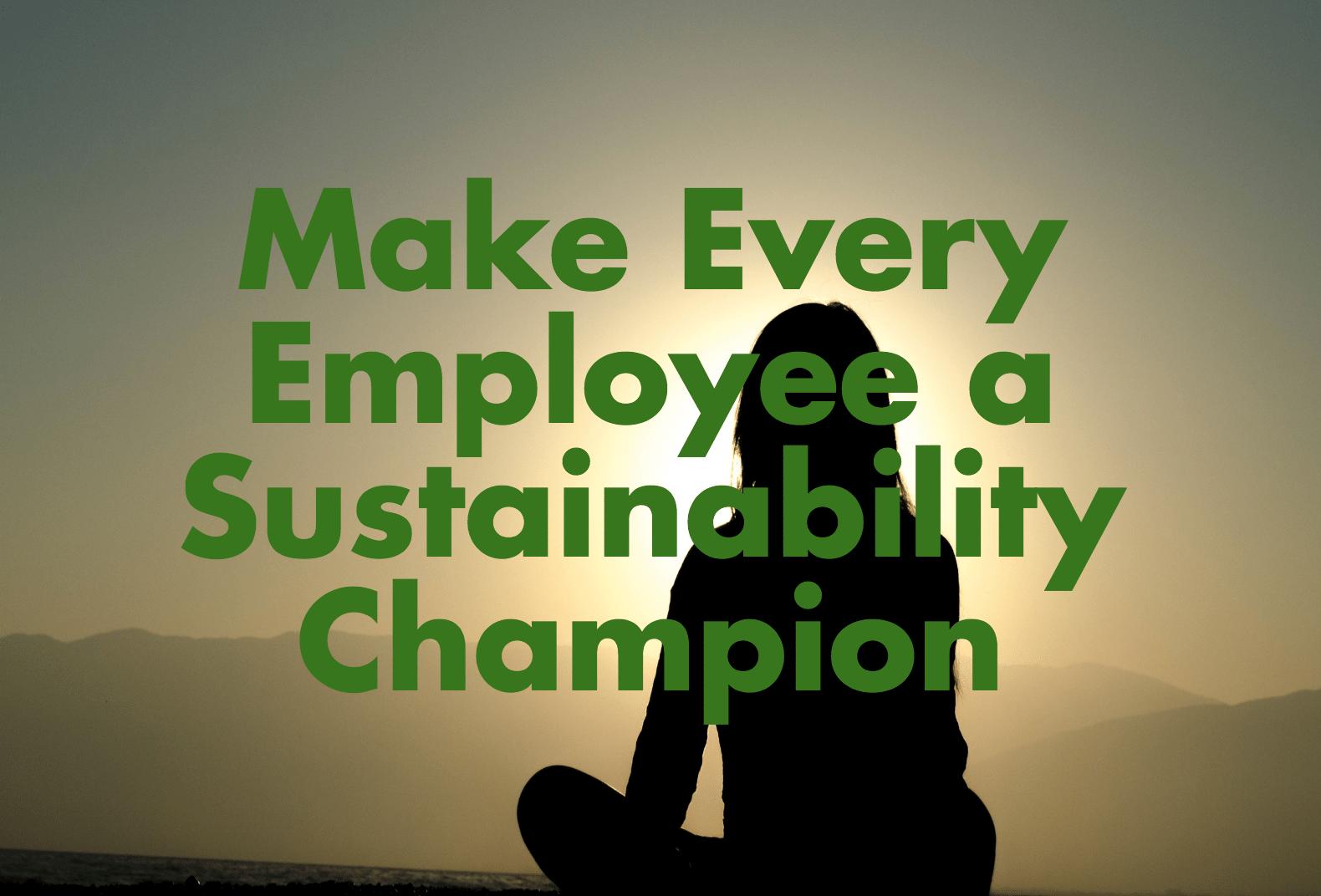 Make every employee a sustainability champion